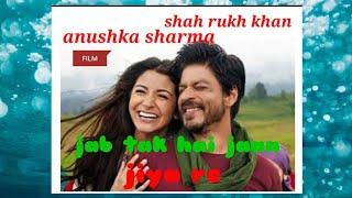 Jiya re:shah rukh khan+anuskha sharma-jub tak hai jaan-vijai bekoo