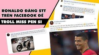 Ronaldo đăng stt và tag Miss pen Si vào để troll