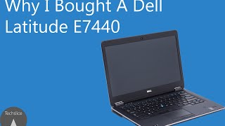 Why I Bought the Dell Latitude E7440 - Series Introduction