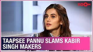 Taapsee Pannu SLAMS Kabir Singh makers and highlights what's wrong in Indian society