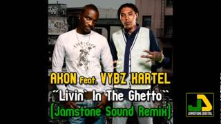 Akon feat. Vybz Kartel - Livin In The Ghetto (Jamstone Remix)