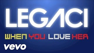 Legaci - When You Love Her (Lyric Video)
