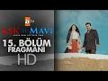 Aşk Ve Mavi 15 Bölüm Fragmanı Atv mp3