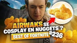 BEST OF FORTNITE #236 ► AIRWAKS SE COSPLAY EN NUGGETS ?