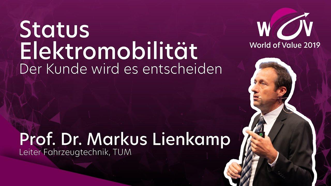 Status Elektromobilität, der Kunde wird entscheiden - Prof. Dr. Lienkamp | World of Value 2019