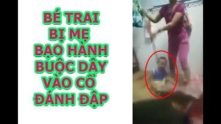 Bé trai bị mẹ bạo hành, buộc dây vào cổ đánh đập
