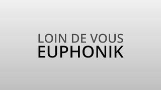 EUPHONIK - LOIN DE VOUS