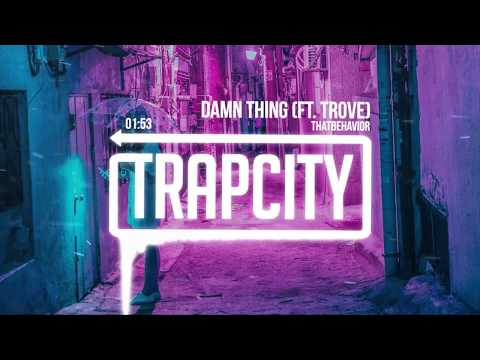 ThatBehavior - Damn Thing (ft. Trove) [Lyrics]