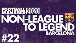 Non-League to Legend FM20 | BARCELONA | Part 22 | CHAMPIONS LEAGUE FINAL | Football Manager 2020