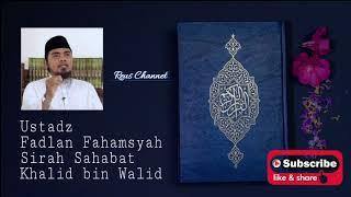 KISAH KHALID BIN WALID - SIRAH SAHABAT - USTADZ FADLAN FAHAMSYAH