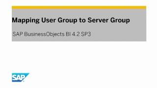 Mapping User Group to Server Group: SAP BusinessObjects BI Platform 4.2 SP3