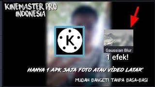 Download Cara blur foto,video,Latar Gampang! | kinemaster pro indonesia