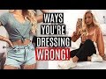 WAYS YOU'RE DRESSING WRONG!  / FASHION HACKS
