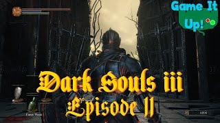 Game It Up! - Dark Souls III Episode 11: Something New