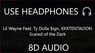 Lil Wayne - Scared of the Dark Feat. Ty Dolla $ign, Xxxtentacion (8D Audio)  🎧