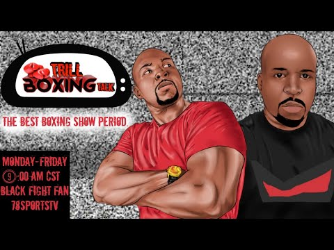 TRILL BOXING TALK LIVE WITH 78SPORTSTV EP. 089