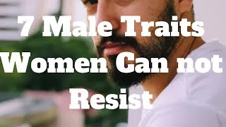 7 Male Traits Women Can not Resist