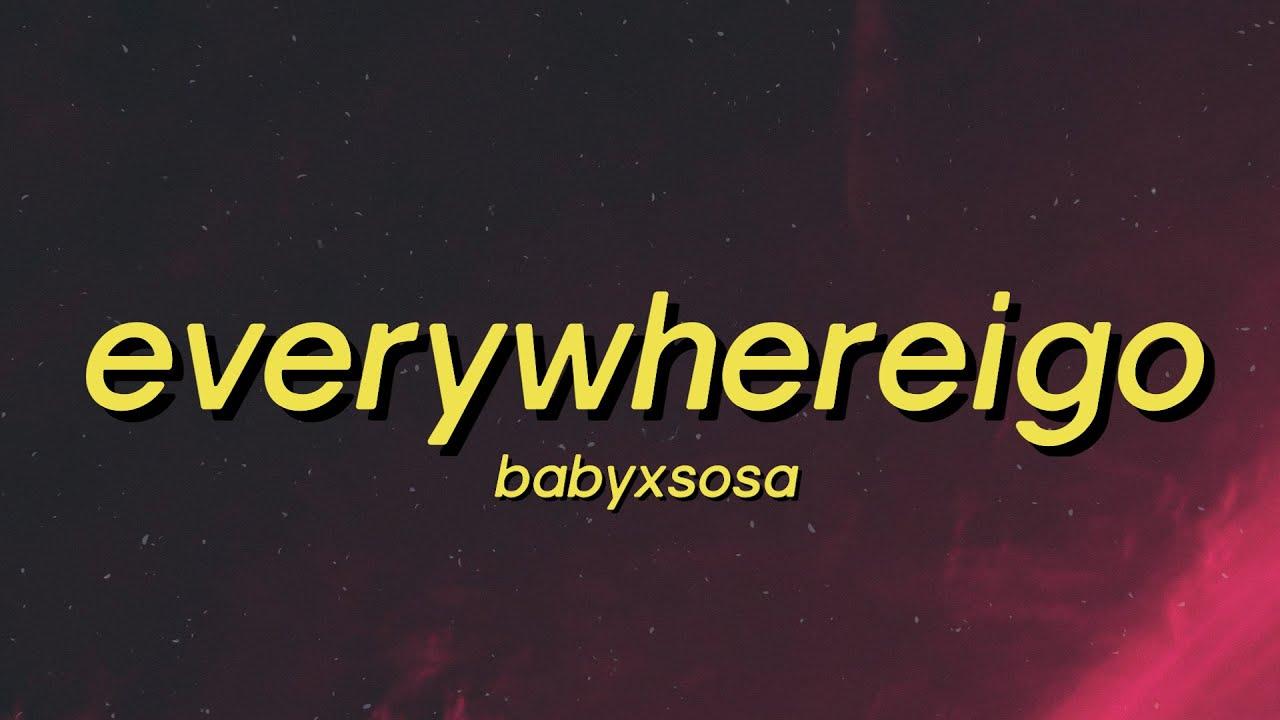 BABYXSOSA - EVERYWHEREIGO (Lyrics) everywhere i go tiktok song