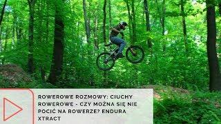Rowerowe Rozmowy: Ciuchy rowerowe - czy można się nie pocić na rowerze? Endura Xtract
