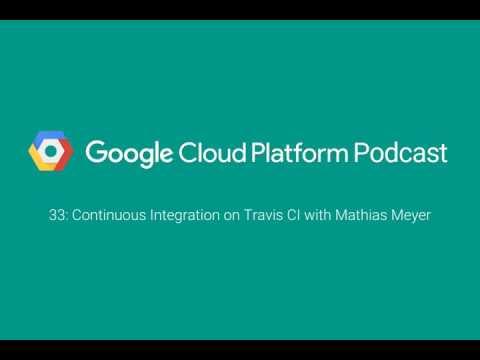 Continuous Integration on Travis CI with Mathias Meyer: GCPPodcast 33