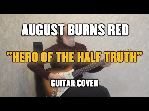August Burns Red - Hero of the Half Truth...