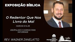 O Redentor que nos Livra do Mal - Marcos 9.14-29  - Rev. Wagner Zanelatto