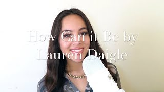 How Can it Be by Lauren Daigle (Cover)