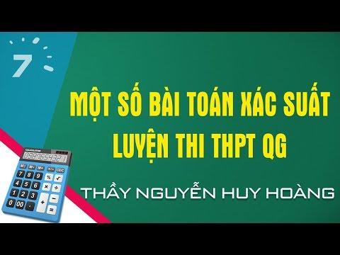 Một số bài toán xác suất luyện thi THPT QG - Thầy Hoàng | HỌC247