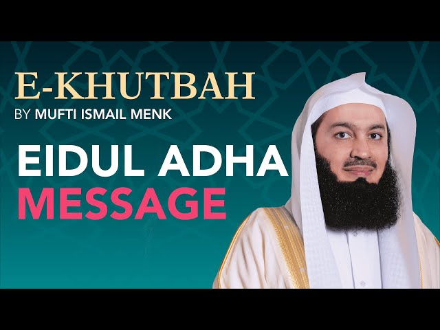 Very Important - Eidul Adha Message | E-Khutbah by Mufti Menk