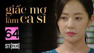 GIẤC MƠ LÀM CA SĨ TẬP 64 | Phim Tình Cảm Hàn Quốc Hay Nhất 2020 | Phim Hàn Quốc 2020