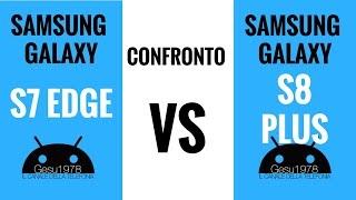 Samsung Galaxy S8 Plus Vs S7 Edge Confronto ITA