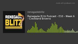 Renegade Blitz Podcast - E10 - Week 6 - Cleveland Browns