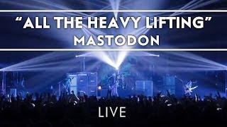 Mastodon: All The Heavy Lifting (Live from Brixton) [Live]