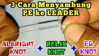 How to Connect PE Braid to Leader ( 3 Type Knots ) || Cara Menyambung PE ke Leader