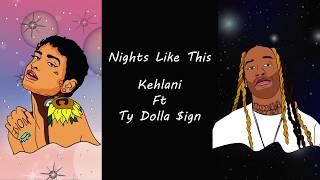 Kehlani - Nights Like This - Lyrics (Ft. Ty Dolla $ign)