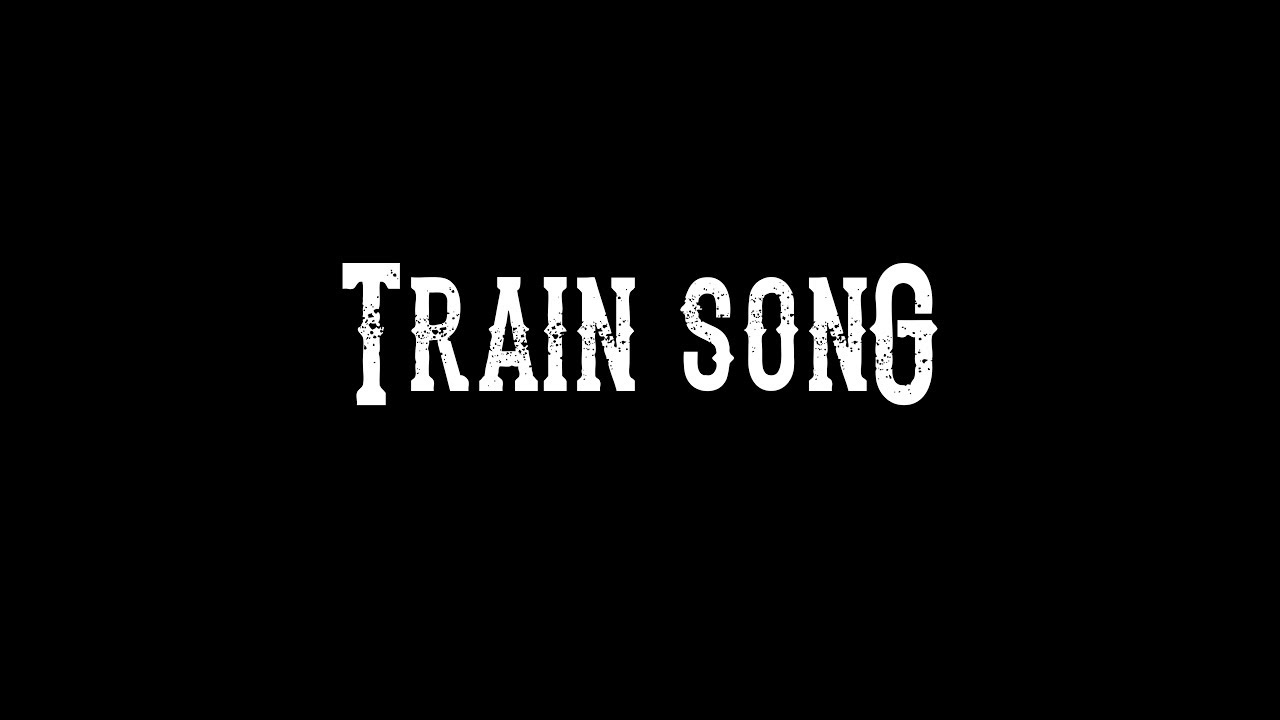 Train Song Official Music Video
