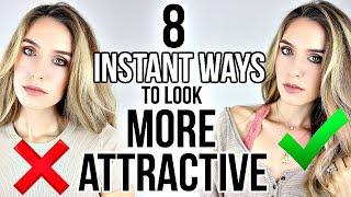 8 INSTANT WAYS TO LOOK MORE ATTRACTIVE!