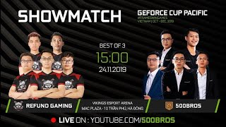 ????LIVE: Showmatch: Refund Gaming vs 500Bros - GEFORCE PACIFIC CUP 2019 - CHUNG KẾT MIỀN BẮC