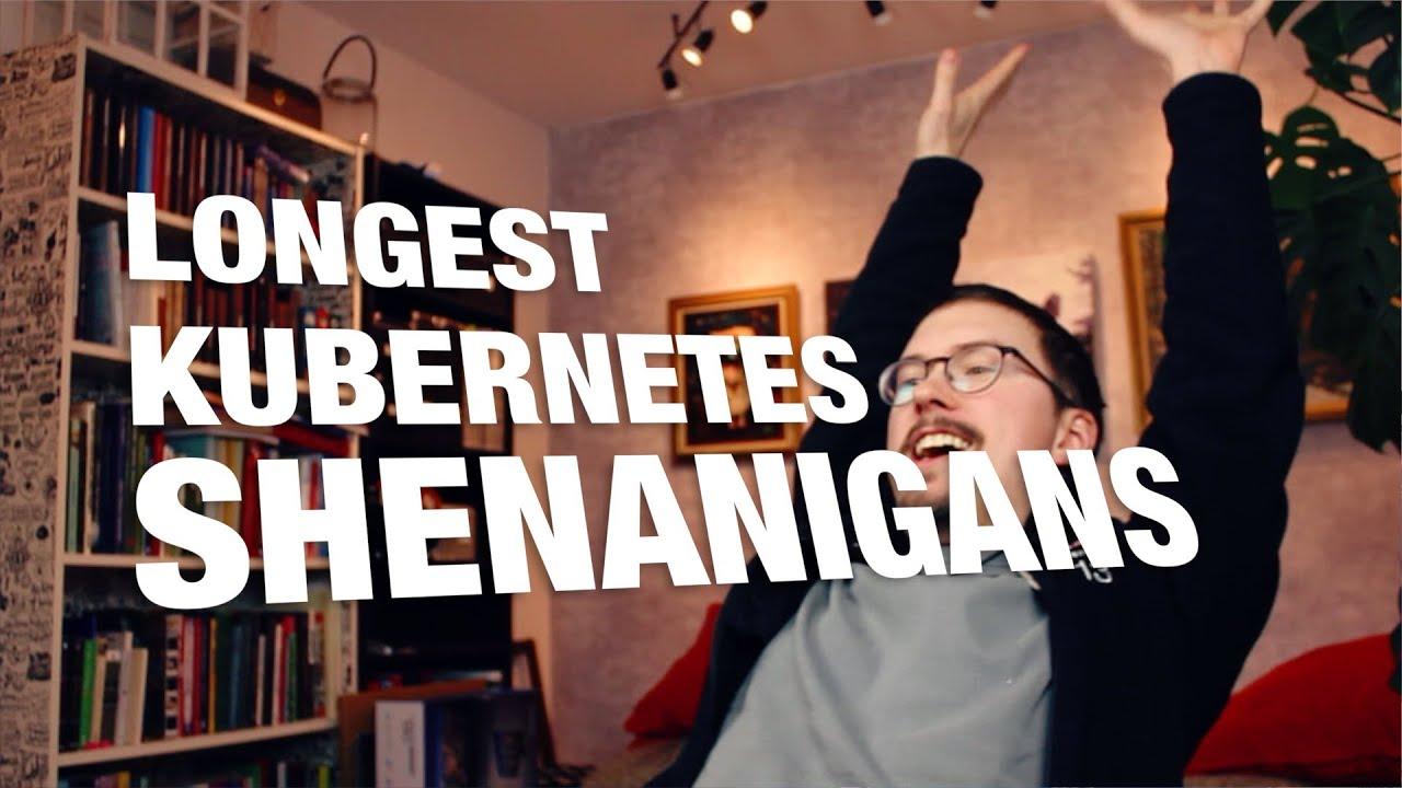 LONGEST KUBERNETES SHENANIGANS! - FunFunFunction #26
