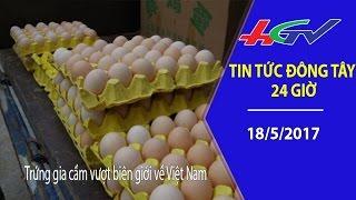 HGTV | Tin tức Đông Tây 24 giờ: Trứng gia cầm vượt biên giới về Việt Nam
