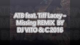 ATB feat  Tiff Lacey   Missing REMIX  BY DJ VITO & C 2016