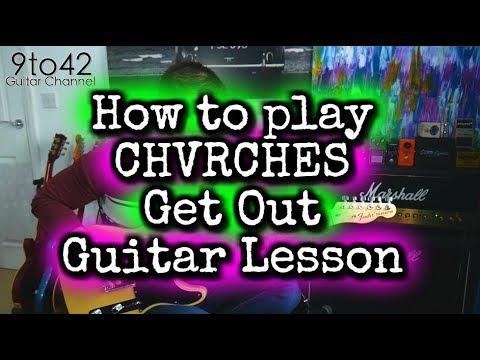 How to play CHVRCHES - Get Out Guitar Lesson Tutorial