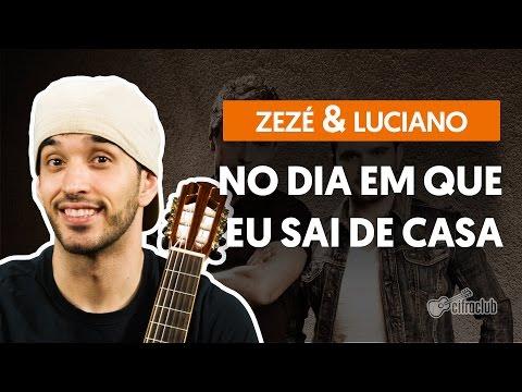 No Dia Em Que Eu Saí De Casa - Zezé Di Camargo E Luciano (aula De Violão Completa)