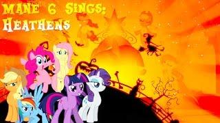 [Mane 6 Sings] Heathens! (Merry Late Halloween Special)