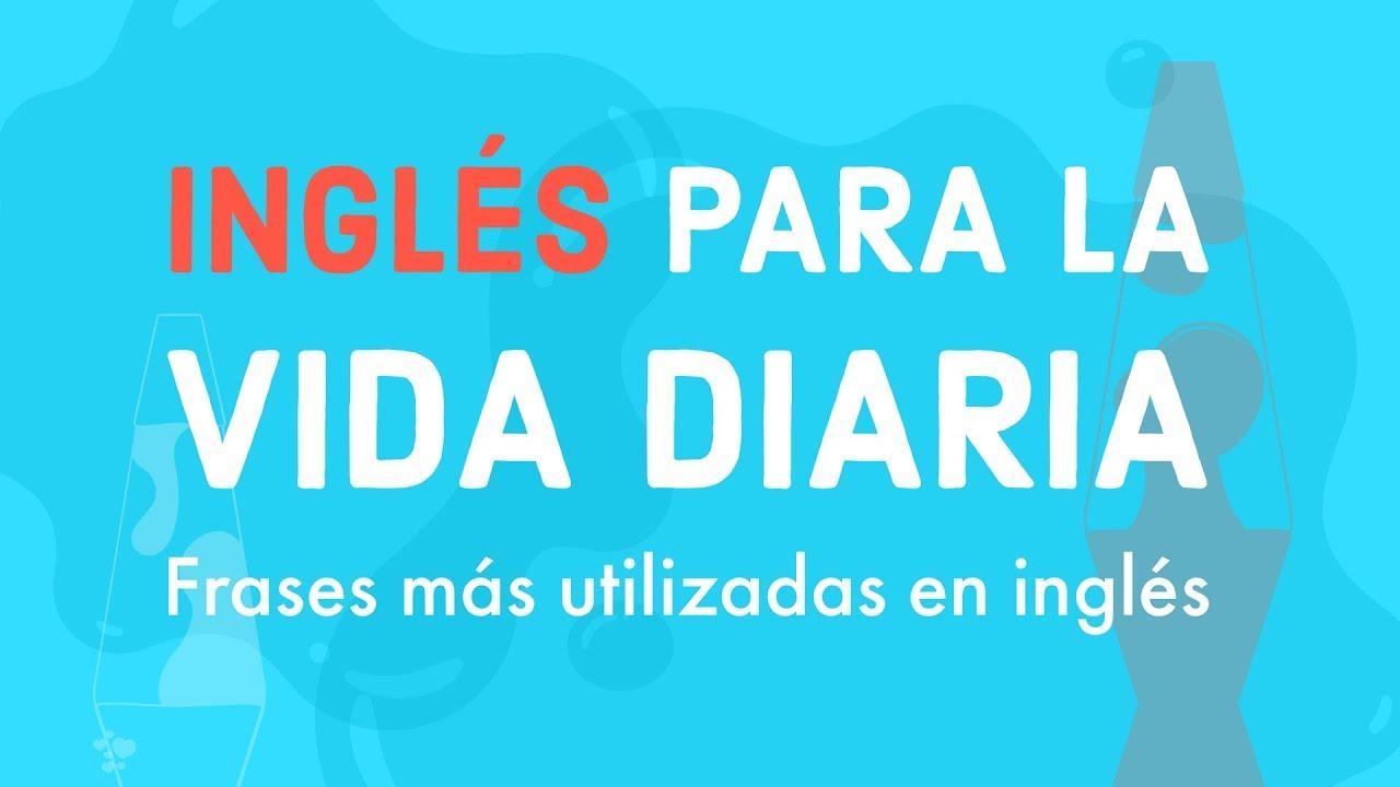 Inglés Para La Vida Diaria Frases Más Utilizadas En Inglés