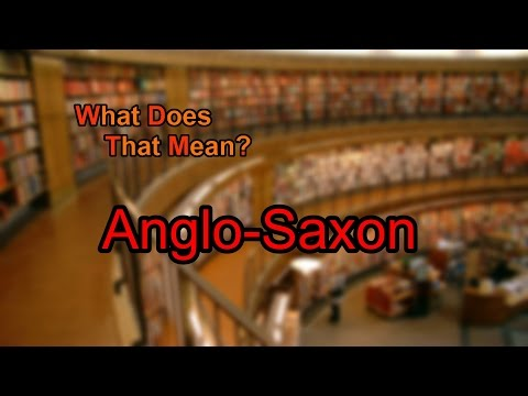 What does Anglo-Saxon mean?