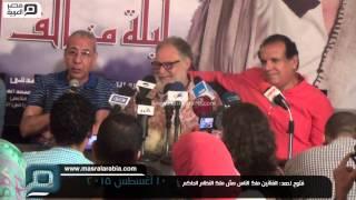 مصر العربية | فتوح احمد: الفنانين ملك الناس مش ملك النظام الحاكم