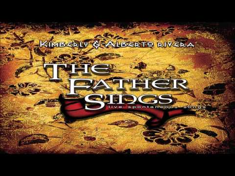 Kimberly and Alberto Rivera - The Father Sings (Full Album 2003)