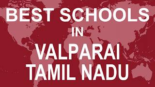 Best Schools in Valparai, Tamil Nadu   CBSE, Govt, Private, International