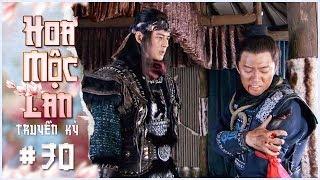 Hoa Mộc Lan Truyền Kỳ - Tập 30 Lồng Tiếng | Phim Võ Thuật Cổ Trang Trung Quốc 2019